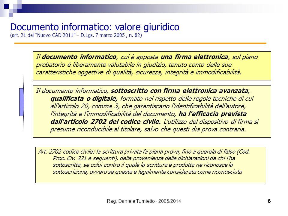 """Documento informatico: valore giuridico (art. 21 del """"Nuovo CAD 2011"""" – D.Lgs. 7 marzo 2005, n. 82) Il documento informatico, sottoscritto con firma e"""
