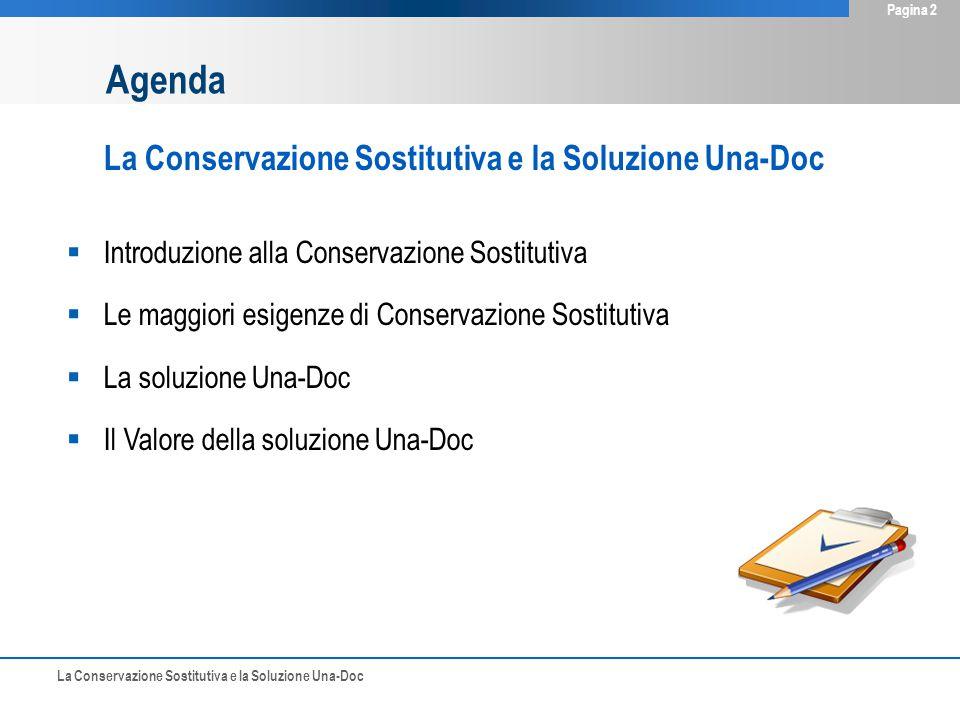 Pagina 2 Agenda La Conservazione Sostitutiva e la Soluzione Una-Doc  Introduzione alla Conservazione Sostitutiva  Le maggiori esigenze di Conservazione Sostitutiva  La soluzione Una-Doc  Il Valore della soluzione Una-Doc