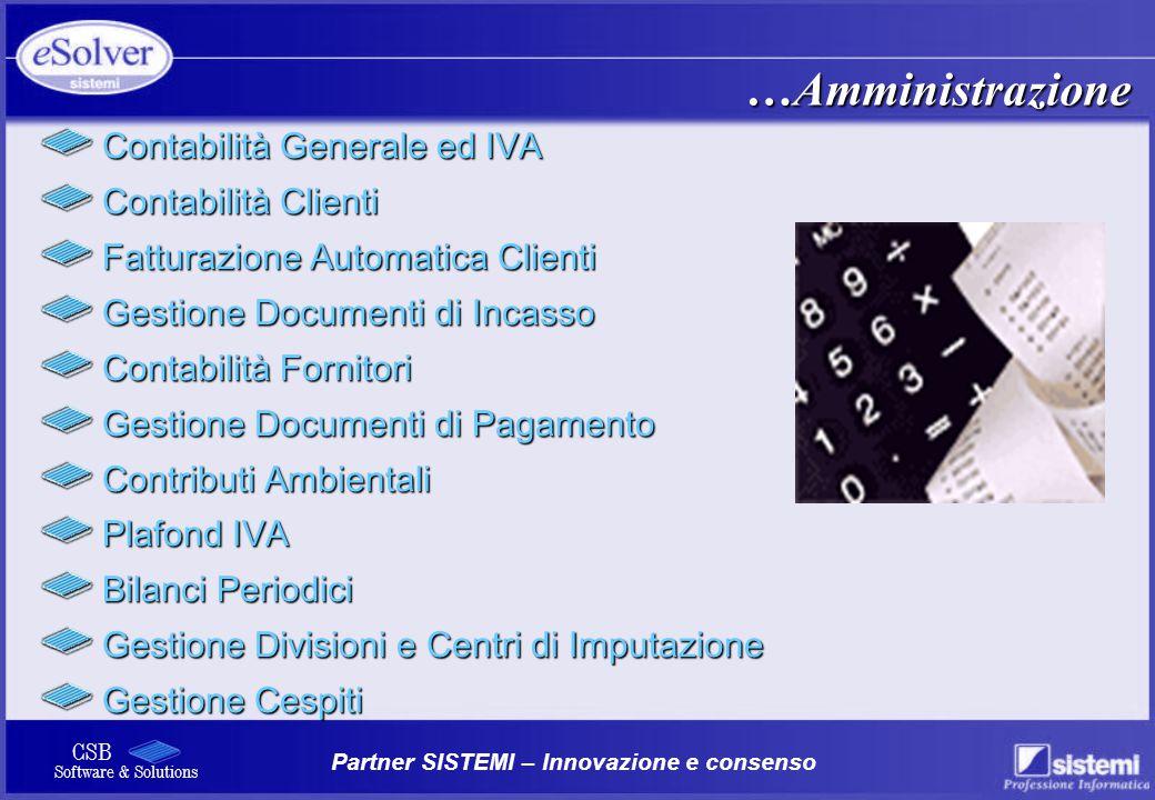 Partner SISTEMI – Innovazione e consenso CSB Software & Solutions Contabilità Generale ed IVA Contabilità Generale ed IVA Contabilità Clienti Contabil