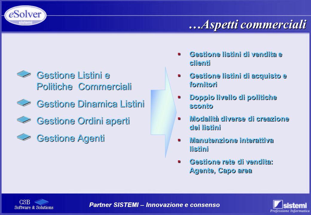 Partner SISTEMI – Innovazione e consenso CSB Software & Solutions Gestione Listini e Politiche Commerciali Gestione Dinamica Listini Gestione Ordini a