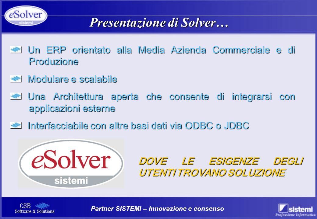 Partner SISTEMI – Innovazione e consenso CSB Software & Solutions Un ERP orientato alla Media Azienda Commerciale e di Produzione Un ERP orientato all