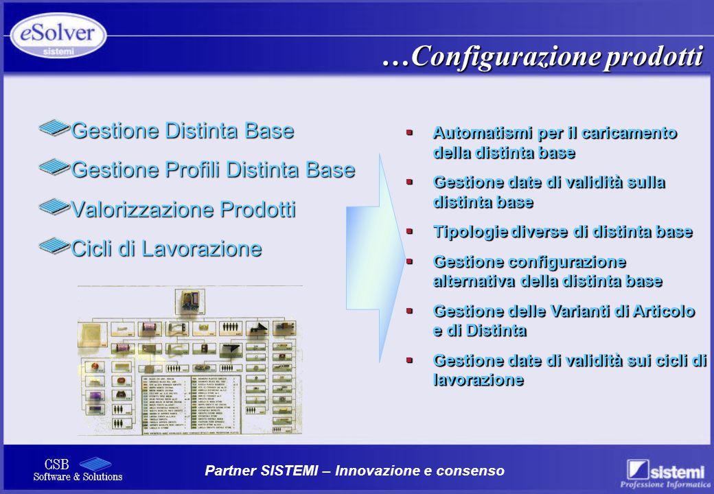 Partner SISTEMI – Innovazione e consenso CSB Software & Solutions  Automatismi per il caricamento della distinta base  Gestione date di validità sul