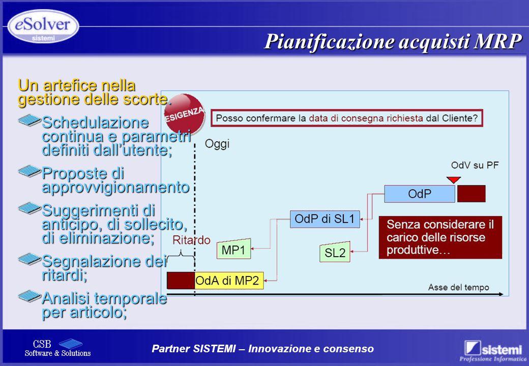 Partner SISTEMI – Innovazione e consenso CSB Software & Solutions Un artefice nella gestione delle scorte. Schedulazione continua e parametri definiti