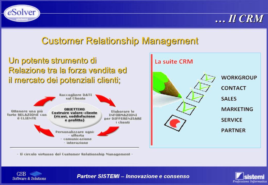 Partner SISTEMI – Innovazione e consenso CSB Software & Solutions Un potente strumento di Relazione tra la forza vendita ed il mercato dei potenziali