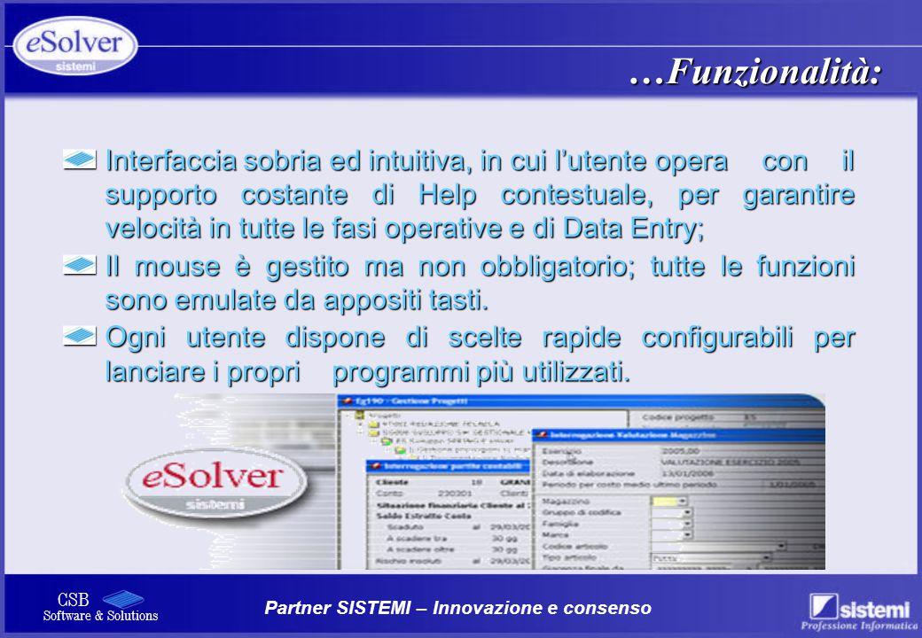 Partner SISTEMI – Innovazione e consenso CSB Software & Solutions Interfaccia sobria ed intuitiva, in cui l'utente opera con il supporto costante di H