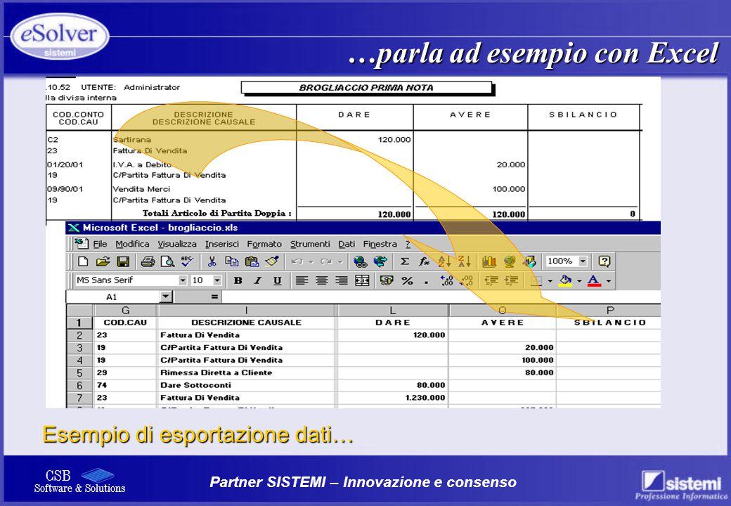 Partner SISTEMI – Innovazione e consenso CSB Software & Solutions …parla ad esempio con Excel Esempio di esportazione dati…