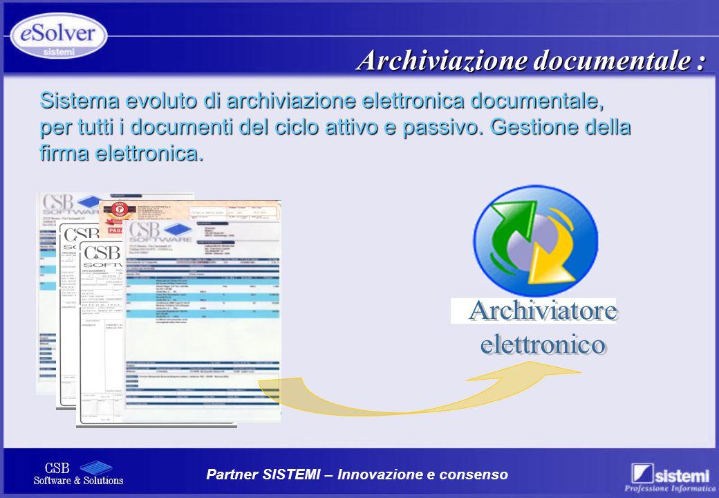 Partner SISTEMI – Innovazione e consenso CSB Software & Solutions Archiviazione documentale : Sistema evoluto di archiviazione elettronica documentale