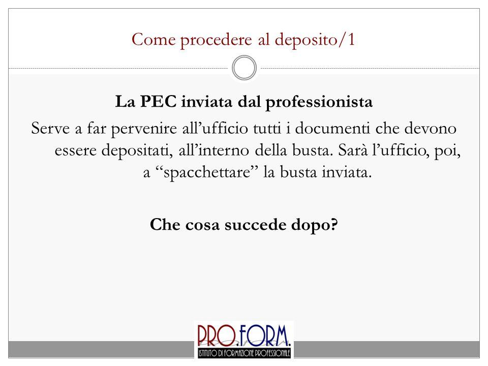 Come procedere al deposito/1 La PEC inviata dal professionista Serve a far pervenire all'ufficio tutti i documenti che devono essere depositati, all'i