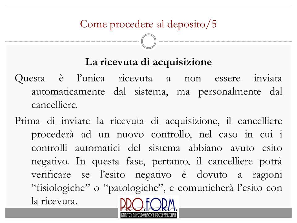 Come procedere al deposito/5 La ricevuta di acquisizione Questa è l'unica ricevuta a non essere inviata automaticamente dal sistema, ma personalmente