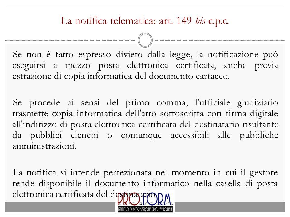 La notifica telematica: art. 149 bis c.p.c. Se non è fatto espresso divieto dalla legge, la notificazione può eseguirsi a mezzo posta elettronica cert
