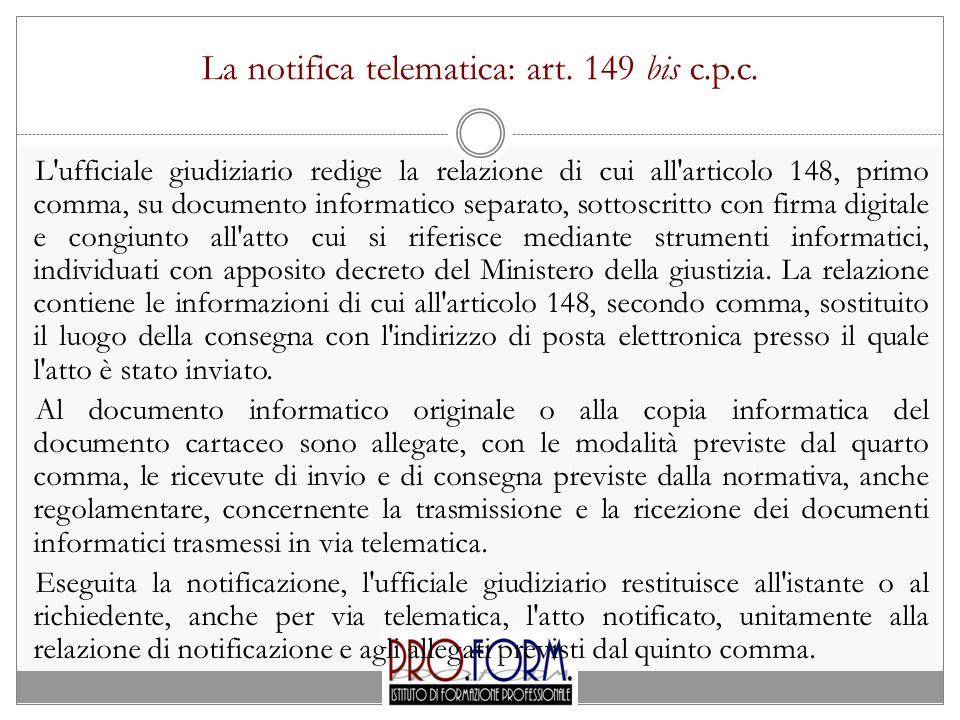 La notifica telematica: art. 149 bis c.p.c. L'ufficiale giudiziario redige la relazione di cui all'articolo 148, primo comma, su documento informatico
