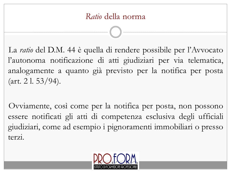 Ratio della norma La ratio del D.M. 44 è quella di rendere possibile per l'Avvocato l'autonoma notificazione di atti giudiziari per via telematica, an