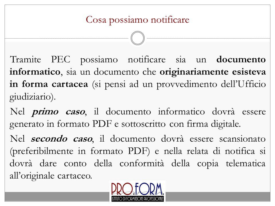 Cosa possiamo notificare Tramite PEC possiamo notificare sia un documento informatico, sia un documento che originariamente esisteva in forma cartacea
