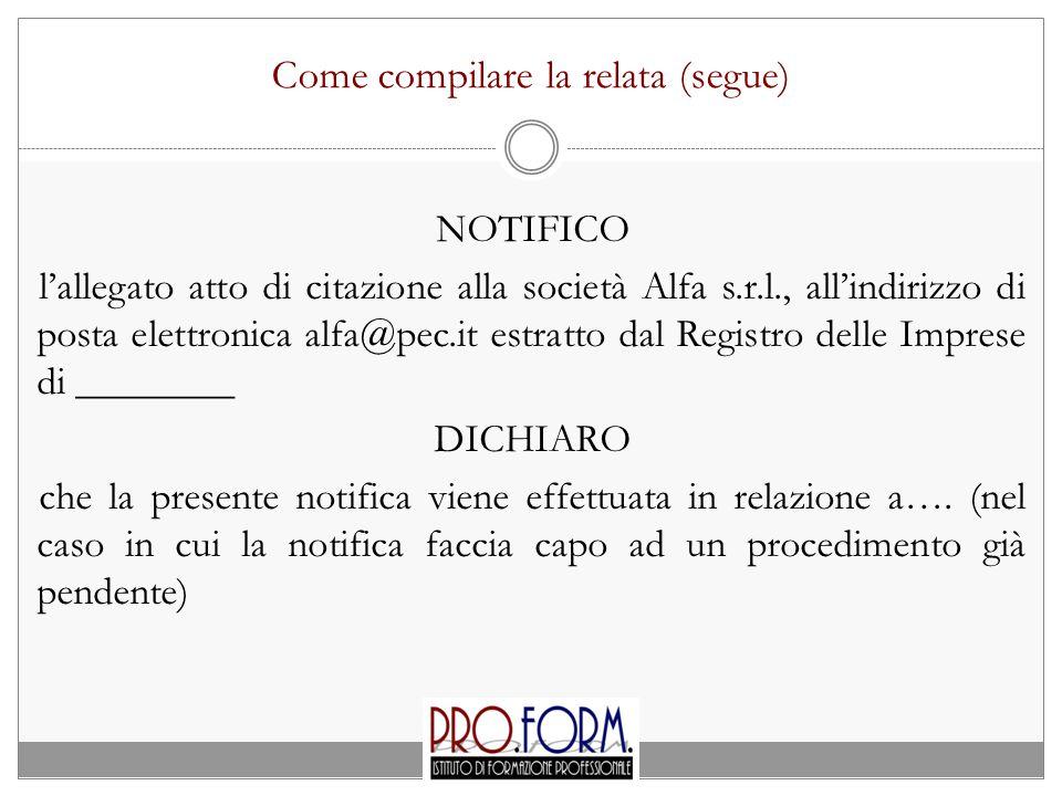 Come compilare la relata (segue) NOTIFICO l'allegato atto di citazione alla società Alfa s.r.l., all'indirizzo di posta elettronica alfa@pec.it estrat