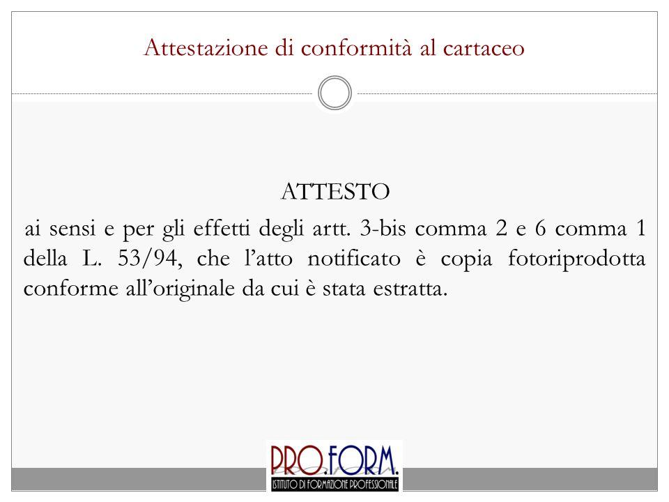 Attestazione di conformità al cartaceo ATTESTO ai sensi e per gli effetti degli artt. 3-bis comma 2 e 6 comma 1 della L. 53/94, che l'atto notificato