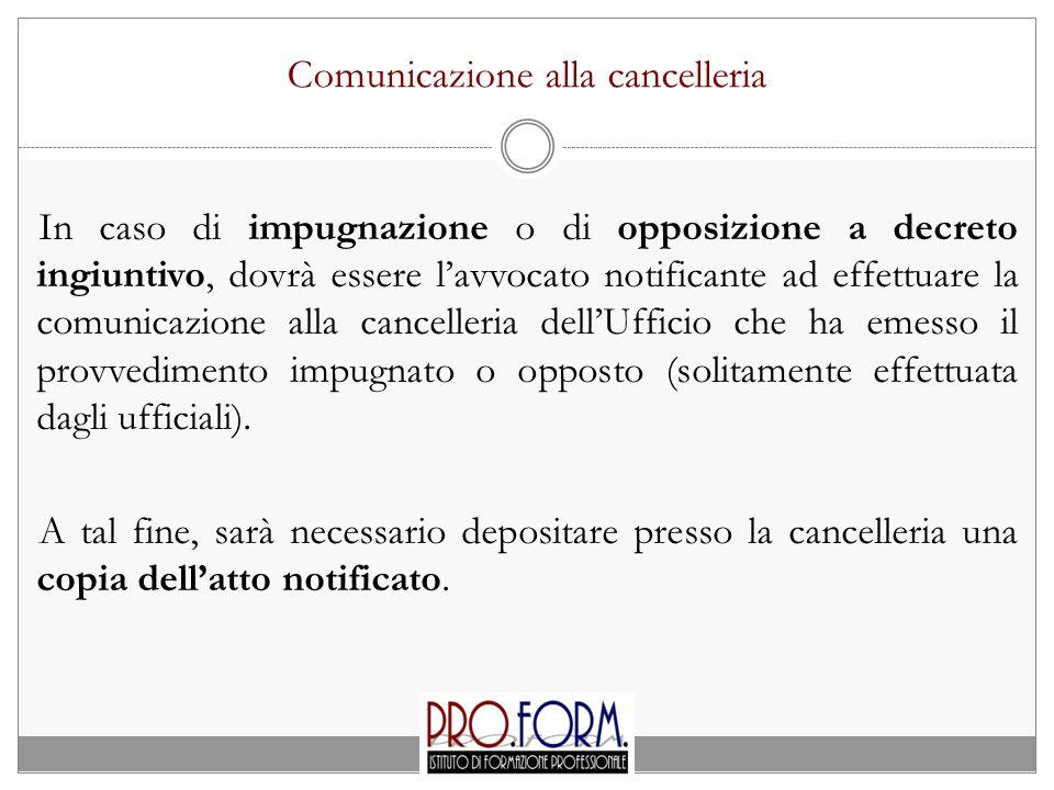 Comunicazione alla cancelleria In caso di impugnazione o di opposizione a decreto ingiuntivo, dovrà essere l'avvocato notificante ad effettuare la com