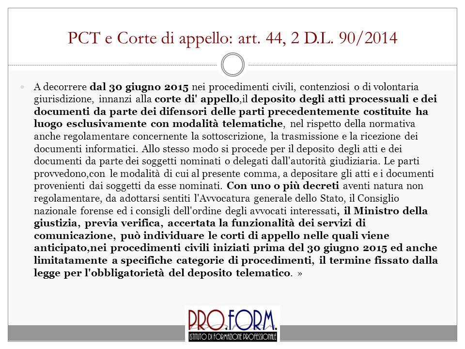 PCT e Corte di appello: art. 44, 2 D.L. 90/2014 A decorrere dal 30 giugno 2015 nei procedimenti civili, contenziosi o di volontaria giurisdizione, inn