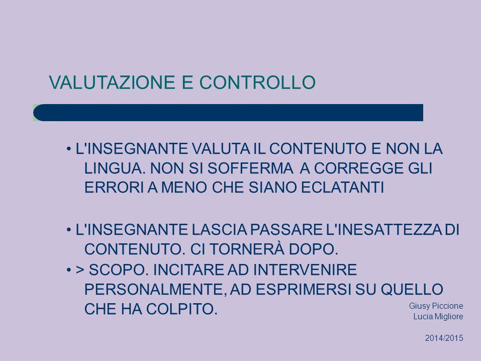 VALUTAZIONE E CONTROLLO L INSEGNANTE VALUTA IL CONTENUTO E NON LA LINGUA.