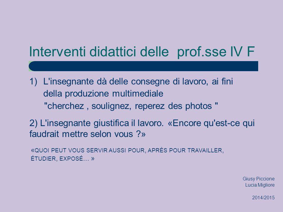 Interventi didattici delle prof.sse IV F 1)L insegnante dà delle consegne di lavoro, ai fini della produzione multimediale cherchez, soulignez, reperez des photos 2) L insegnante giustifica il lavoro.