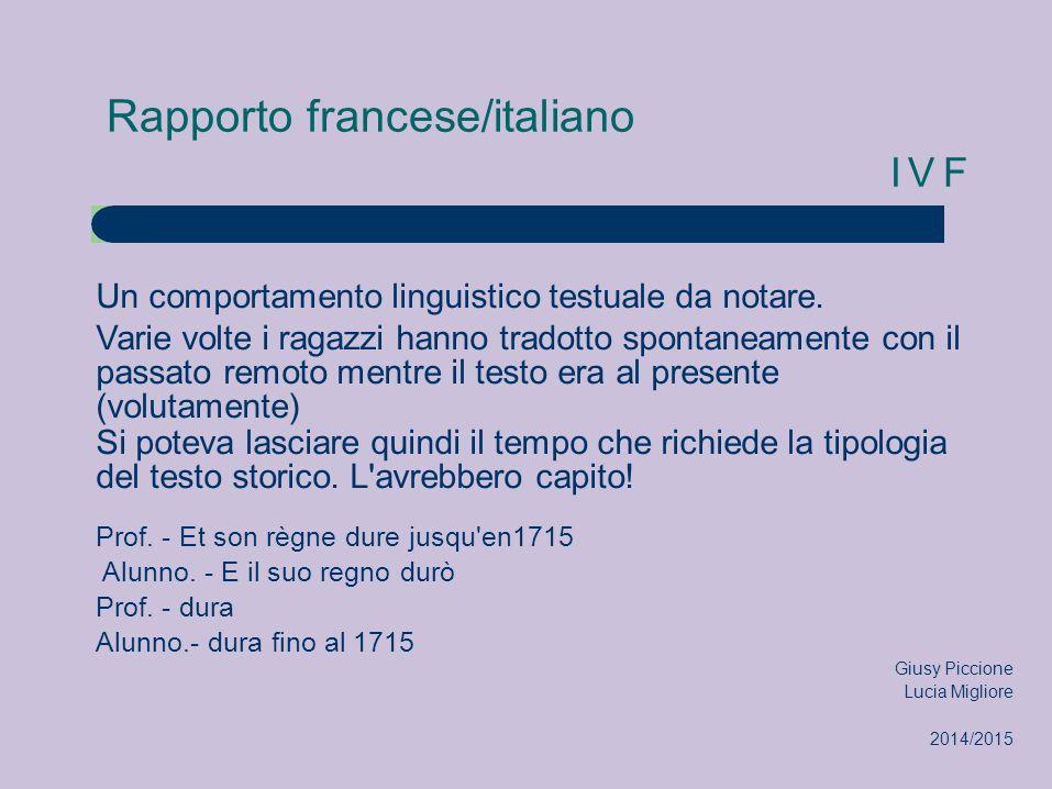 Rapporto francese/italiano IVF Un comportamento linguistico testuale da notare. Varie volte i ragazzi hanno tradotto spontaneamente con il passato rem