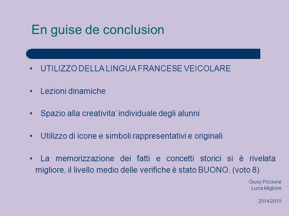 En guise de conclusion UTILIZZO DELLA LINGUA FRANCESE VEICOLARE Lezioni dinamiche Spazio alla creativita' individuale degli alunni Utilizzo di icone e