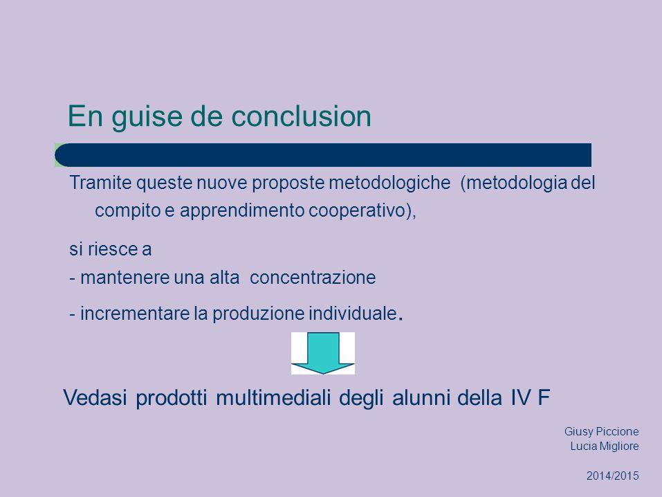 En guise de conclusion Tramite queste nuove proposte metodologiche (metodologia del compito e apprendimento cooperativo), si riesce a - mantenere una alta concentrazione - incrementare la produzione individuale.