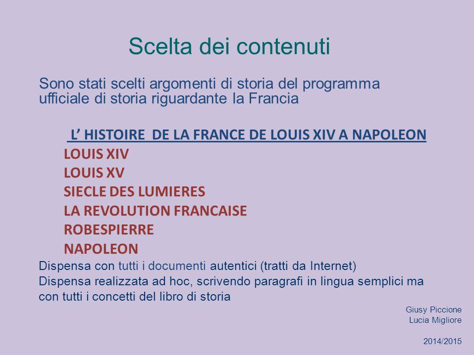 Scelta dei contenuti Sono stati scelti argomenti di storia del programma ufficiale di storia riguardante la Francia L' HISTOIRE DE LA FRANCE DE LOUIS