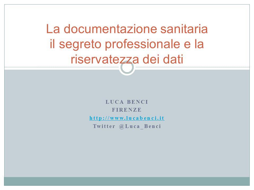 LUCA BENCI FIRENZE http://www.lucabenci.it Twitter @Luca_Benci La documentazione sanitaria il segreto professionale e la riservatezza dei dati
