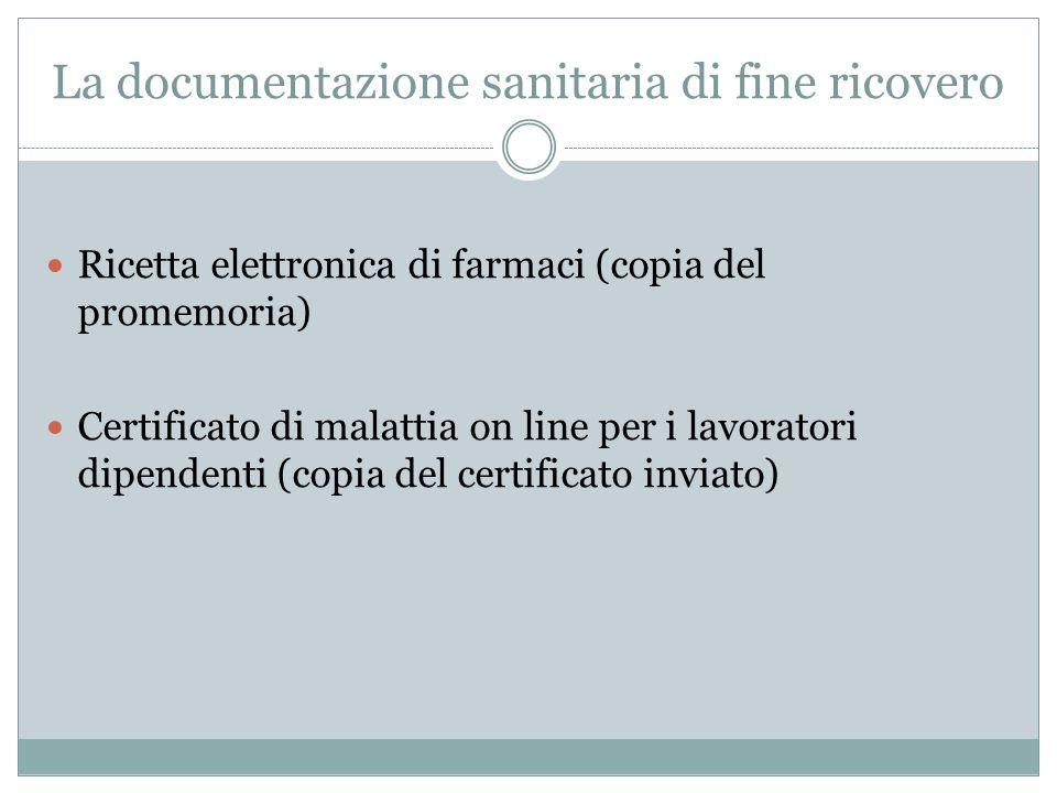 La documentazione sanitaria di fine ricovero Ricetta elettronica di farmaci (copia del promemoria) Certificato di malattia on line per i lavoratori di