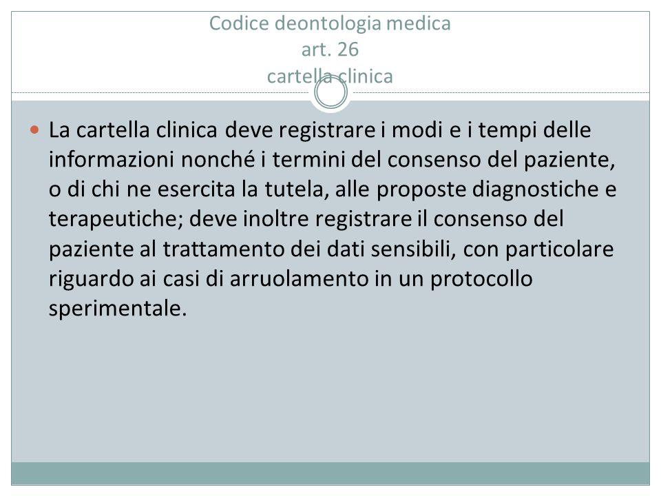 Codice deontologia medica art. 26 cartella clinica La cartella clinica deve registrare i modi e i tempi delle informazioni nonché i termini del consen