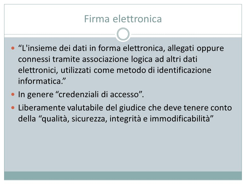 """Firma elettronica """"L'insieme dei dati in forma elettronica, allegati oppure connessi tramite associazione logica ad altri dati elettronici, utilizzati"""