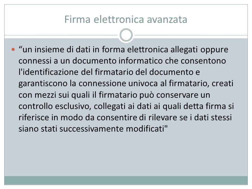 """Firma elettronica avanzata """"un insieme di dati in forma elettronica allegati oppure connessi a un documento informatico che consentono l'identificazio"""