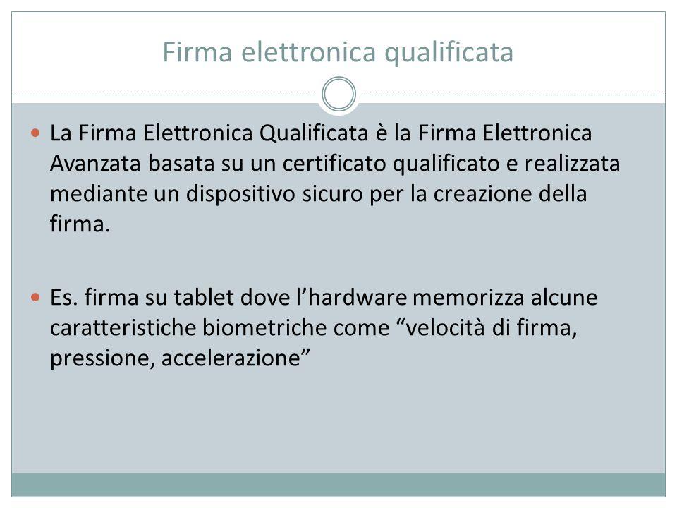 Firma elettronica qualificata La Firma Elettronica Qualificata è la Firma Elettronica Avanzata basata su un certificato qualificato e realizzata media