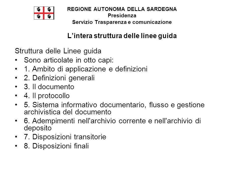 REGIONE AUTONOMA DELLA SARDEGNA Presidenza Servizio Trasparenza e comunicazione L'intera struttura delle linee guida Struttura delle Linee guida Sono articolate in otto capi: 1.