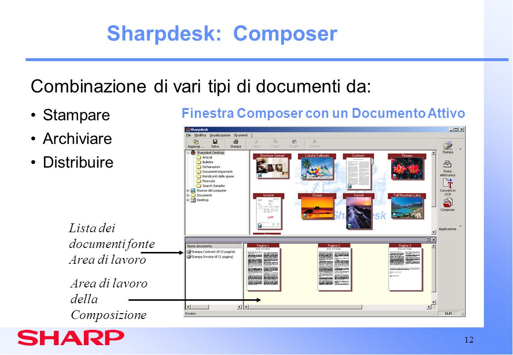 12 Sharpdesk: Composer Finestra Composer con un Documento Attivo Area di lavoro della Composizione Lista dei documenti fonte Area di lavoro Stampare Archiviare Distribuire Combinazione di vari tipi di documenti da: