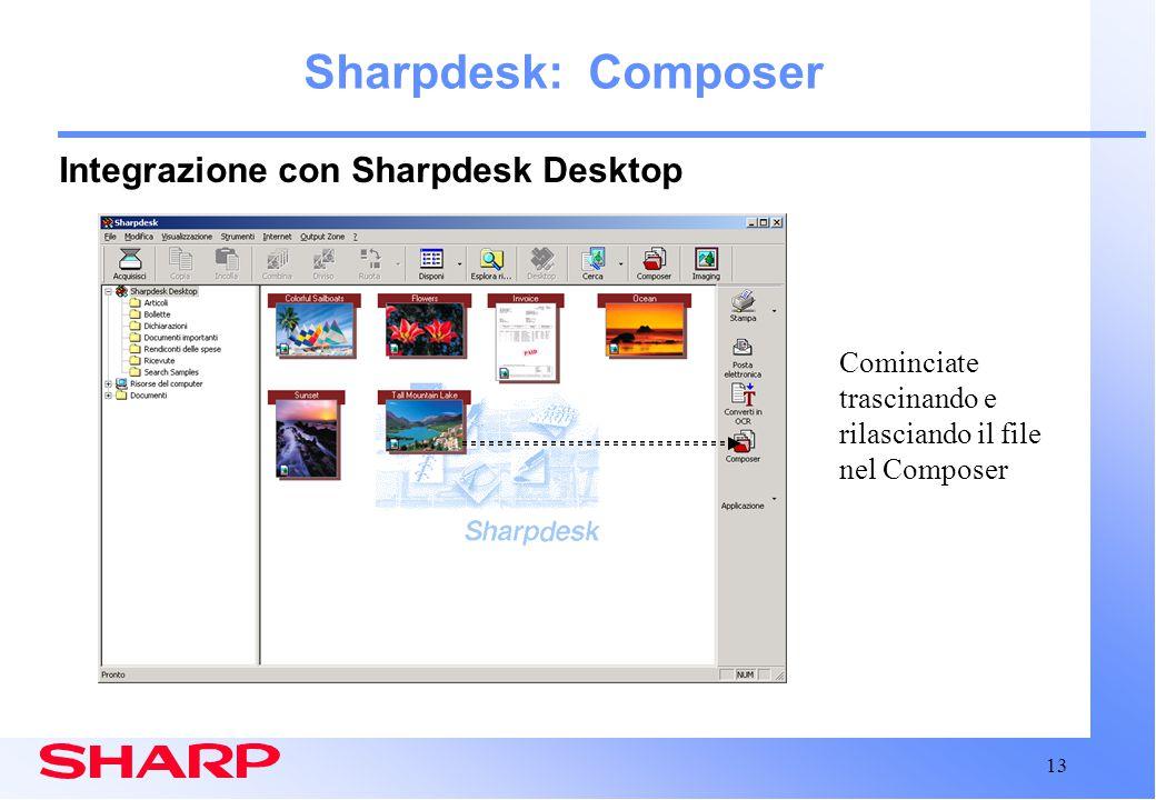 13 Sharpdesk: Composer Integrazione con Sharpdesk Desktop Cominciate trascinando e rilasciando il file nel Composer