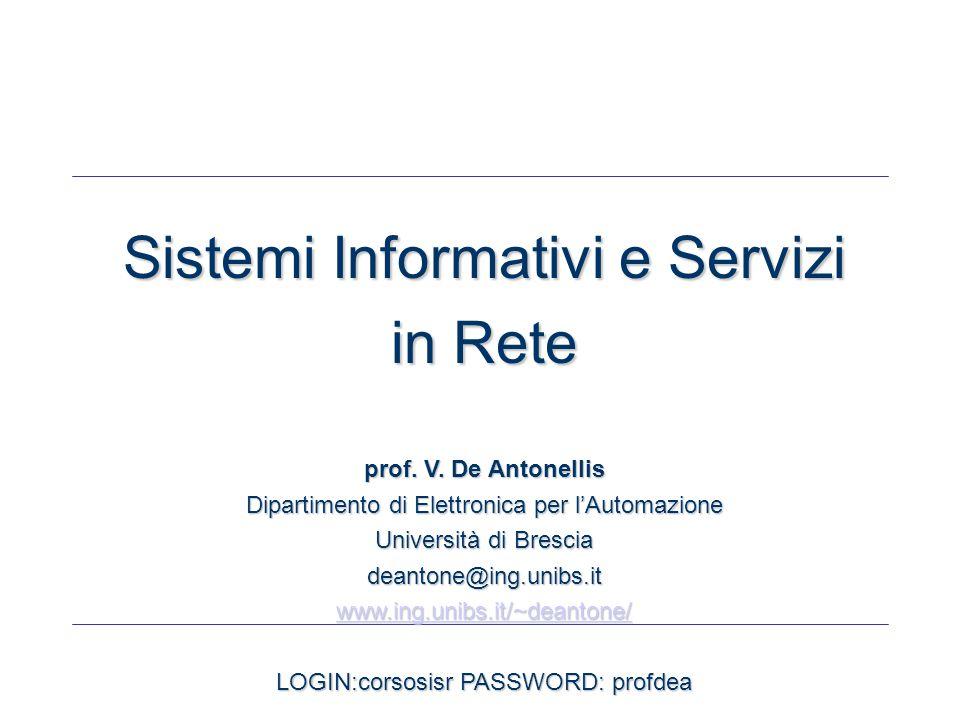 Sistemi Informativi e Servizi in Rete prof. V. De Antonellis Dipartimento di Elettronica per l'Automazione Università di Brescia deantone@ing.unibs.it