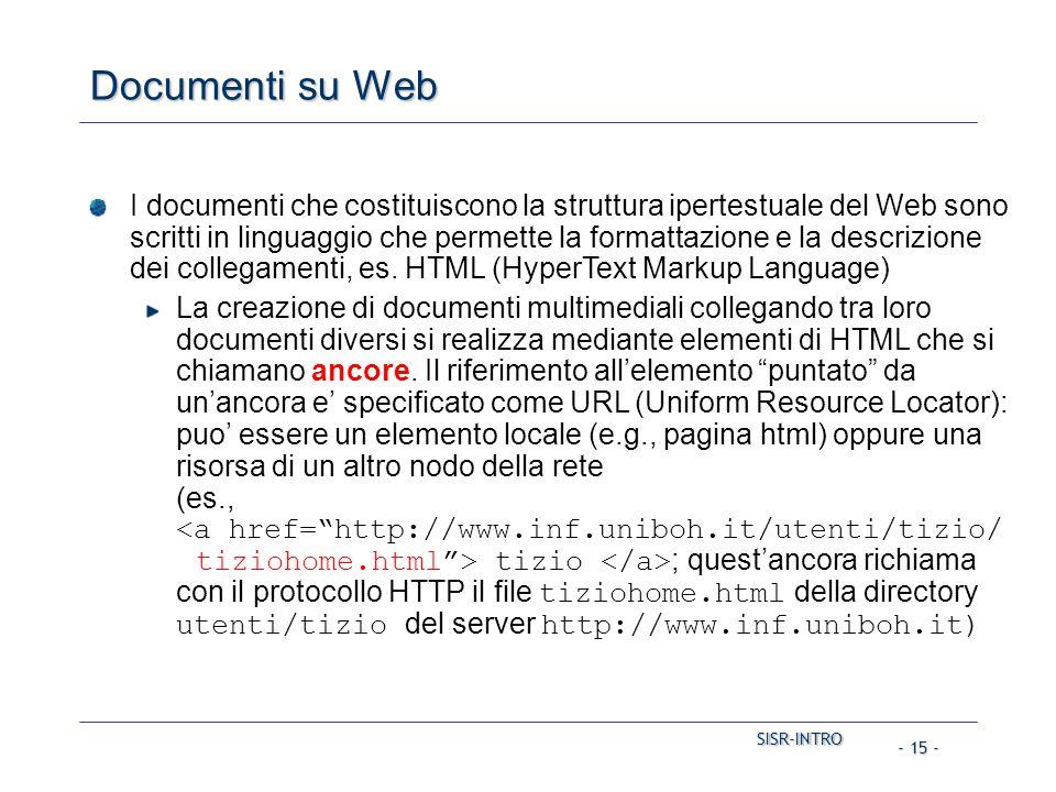 SISR-INTRO SISR-INTRO - 15 - Documenti su Web I documenti che costituiscono la struttura ipertestuale del Web sono scritti in linguaggio che permette la formattazione e la descrizione dei collegamenti, es.