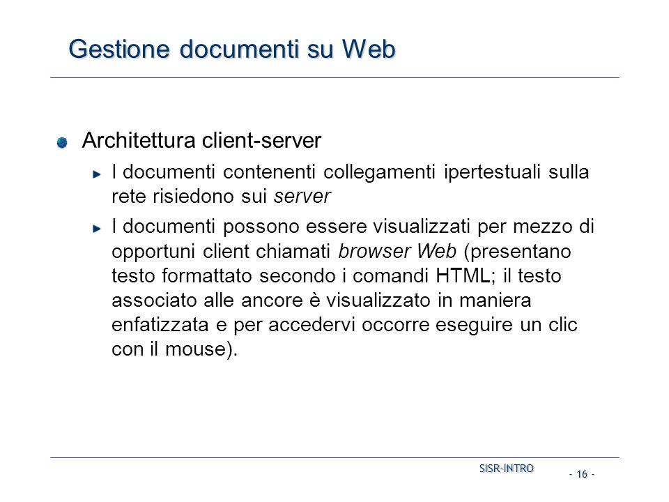 SISR-INTRO SISR-INTRO - 16 - Gestione documenti su Web Architettura client-server I documenti contenenti collegamenti ipertestuali sulla rete risiedon