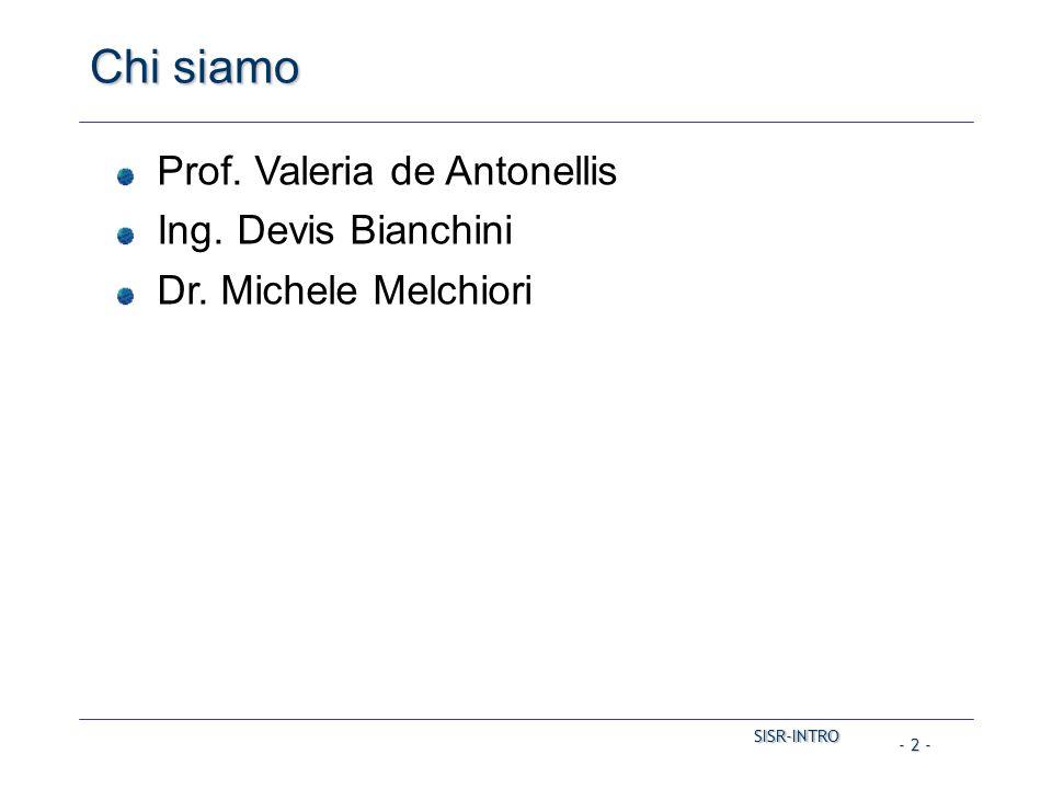 SISR-INTRO SISR-INTRO - 2 - Chi siamo Prof. Valeria de Antonellis Ing. Devis Bianchini Dr. Michele Melchiori