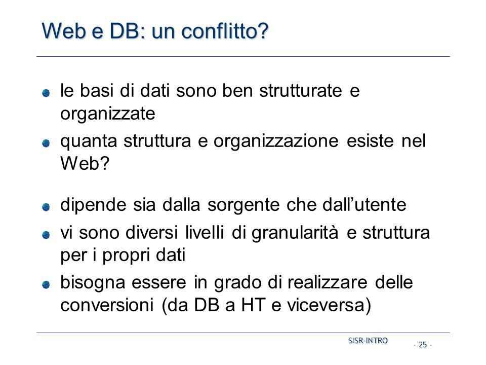 SISR-INTRO SISR-INTRO - 25 - Web e DB: un conflitto? le basi di dati sono ben strutturate e organizzate quanta struttura e organizzazione esiste nel W