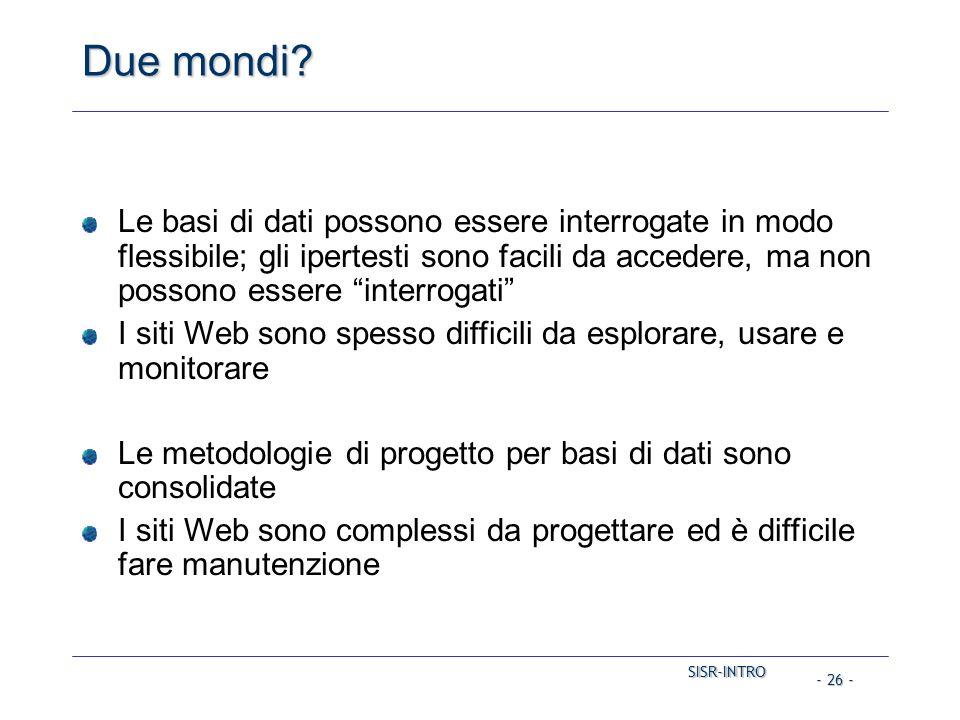 SISR-INTRO SISR-INTRO - 26 - Due mondi? Le basi di dati possono essere interrogate in modo flessibile; gli ipertesti sono facili da accedere, ma non p