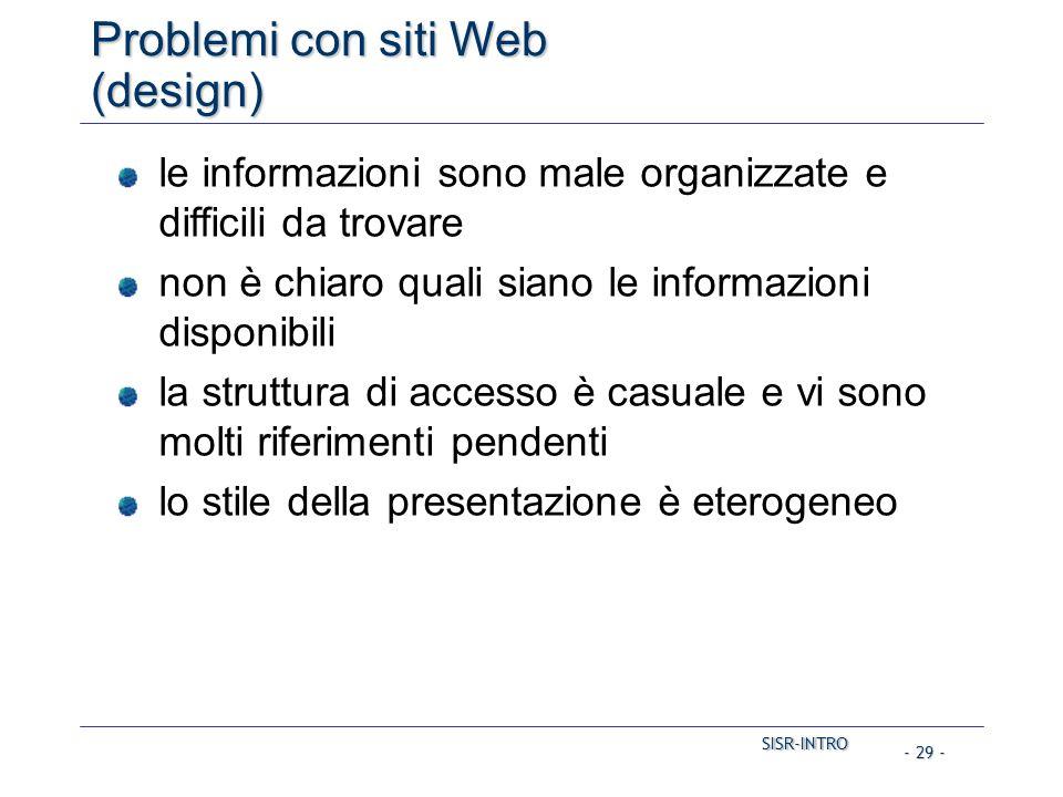 SISR-INTRO SISR-INTRO - 29 - Problemi con siti Web (design) le informazioni sono male organizzate e difficili da trovare non è chiaro quali siano le informazioni disponibili la struttura di accesso è casuale e vi sono molti riferimenti pendenti lo stile della presentazione è eterogeneo