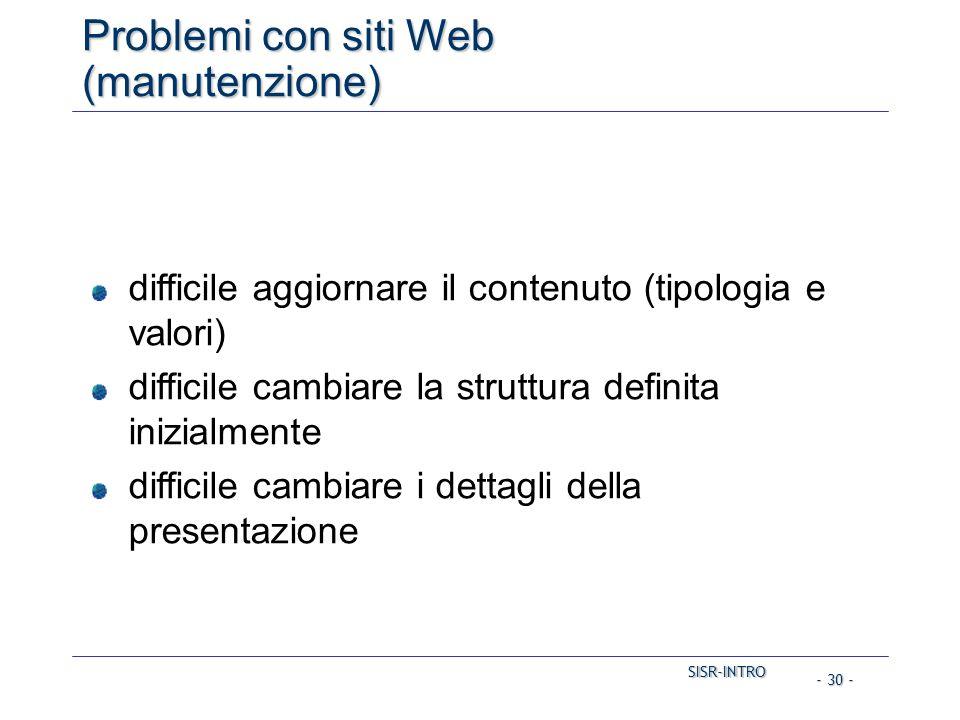 SISR-INTRO SISR-INTRO - 30 - Problemi con siti Web (manutenzione) difficile aggiornare il contenuto (tipologia e valori) difficile cambiare la struttura definita inizialmente difficile cambiare i dettagli della presentazione