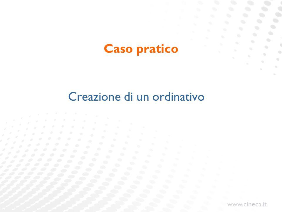 www.cineca.it Caso pratico Creazione di un ordinativo