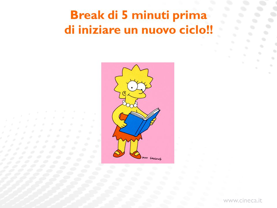 www.cineca.it Break di 5 minuti prima di iniziare un nuovo ciclo!!