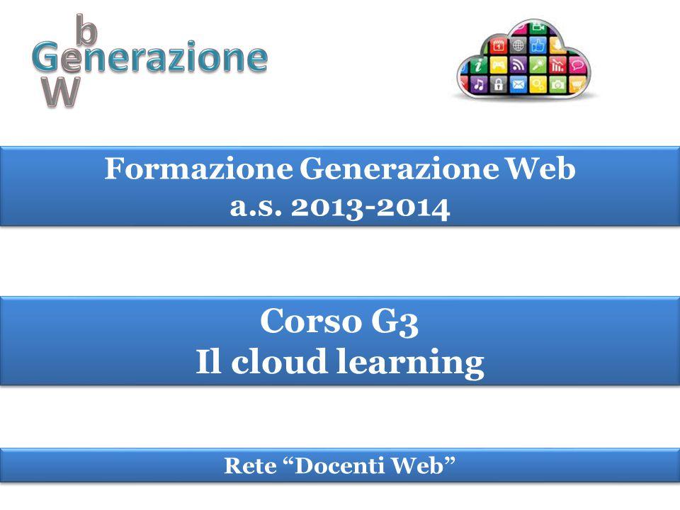 """Formazione Generazione Web a.s. 2013-2014 Formazione Generazione Web a.s. 2013-2014 Corso G3 Il cloud learning Corso G3 Il cloud learning Rete """"Docent"""