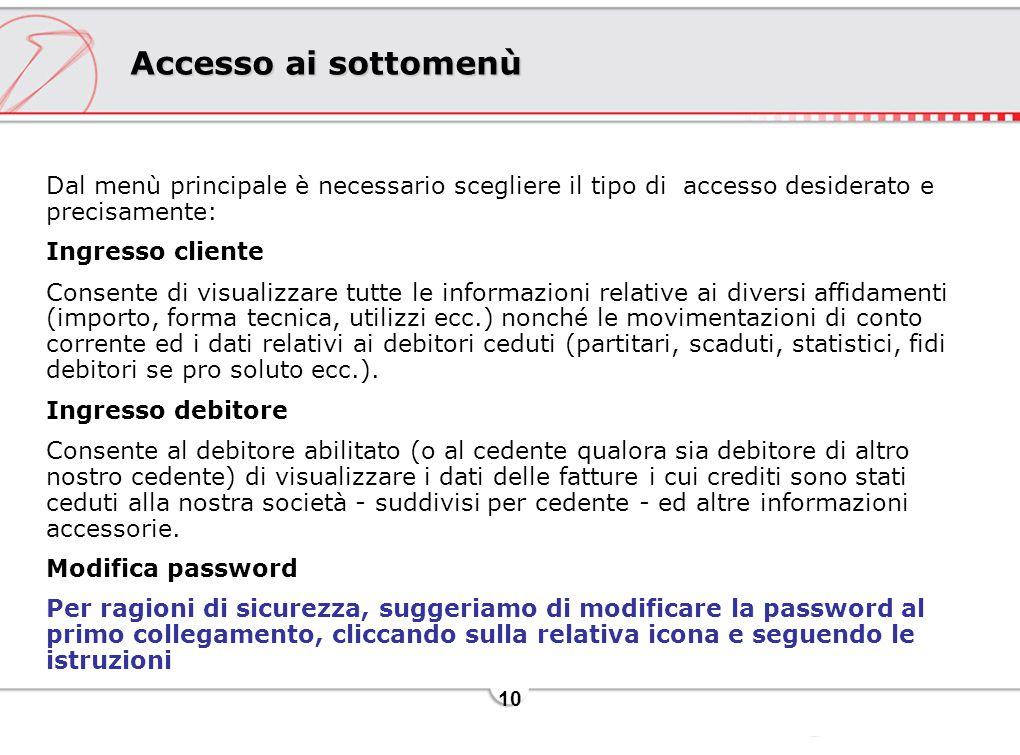 10 Accesso ai sottomenù Dal menù principale è necessario scegliere il tipo di accesso desiderato e precisamente: Ingresso cliente Consente di visualiz