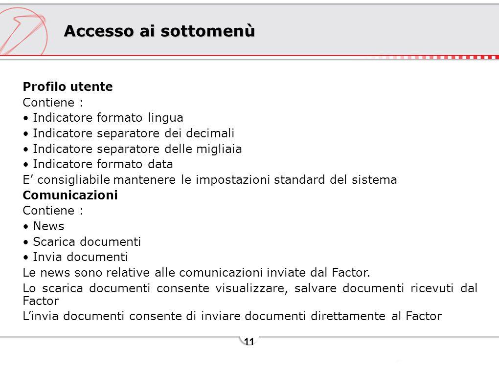 11 Accesso ai sottomenù Profilo utente Contiene : Indicatore formato lingua Indicatore separatore dei decimali Indicatore separatore delle migliaia In