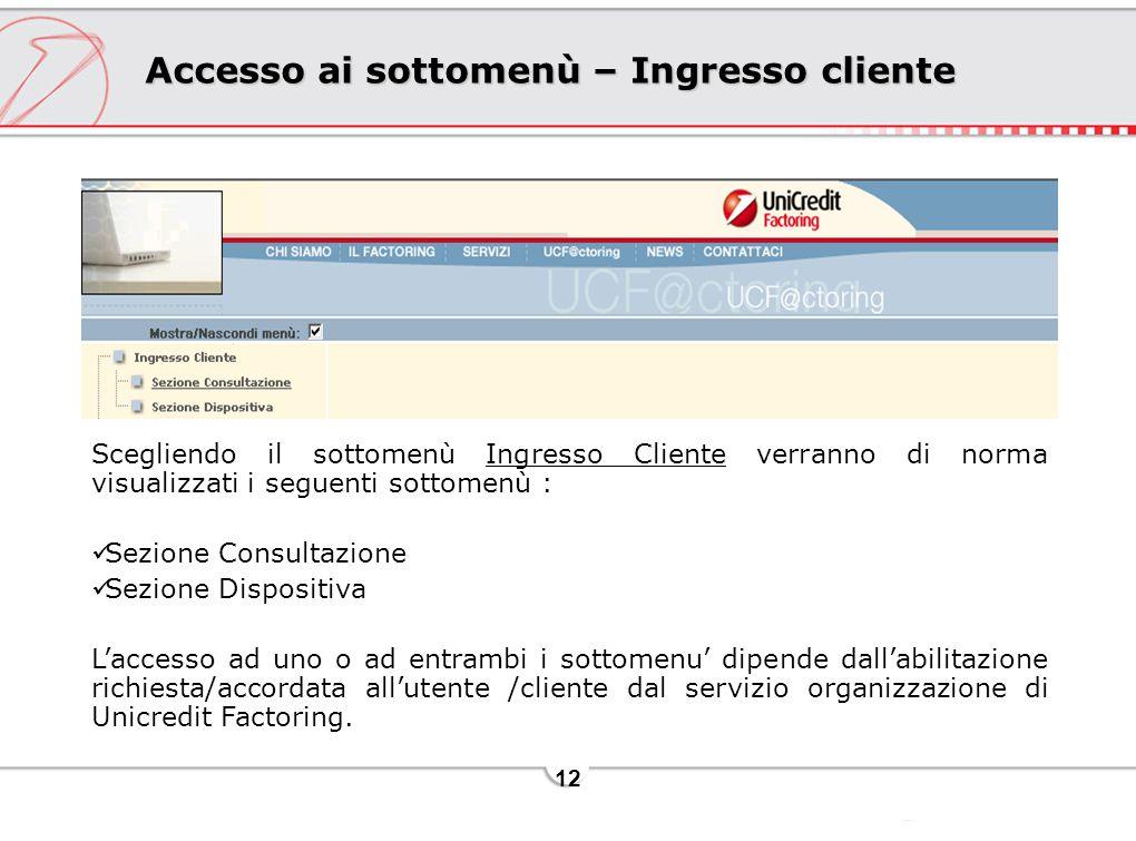 12 Accesso ai sottomenù – Ingresso cliente Scegliendo il sottomenù Ingresso Cliente verranno di norma visualizzati i seguenti sottomenù : Sezione Cons